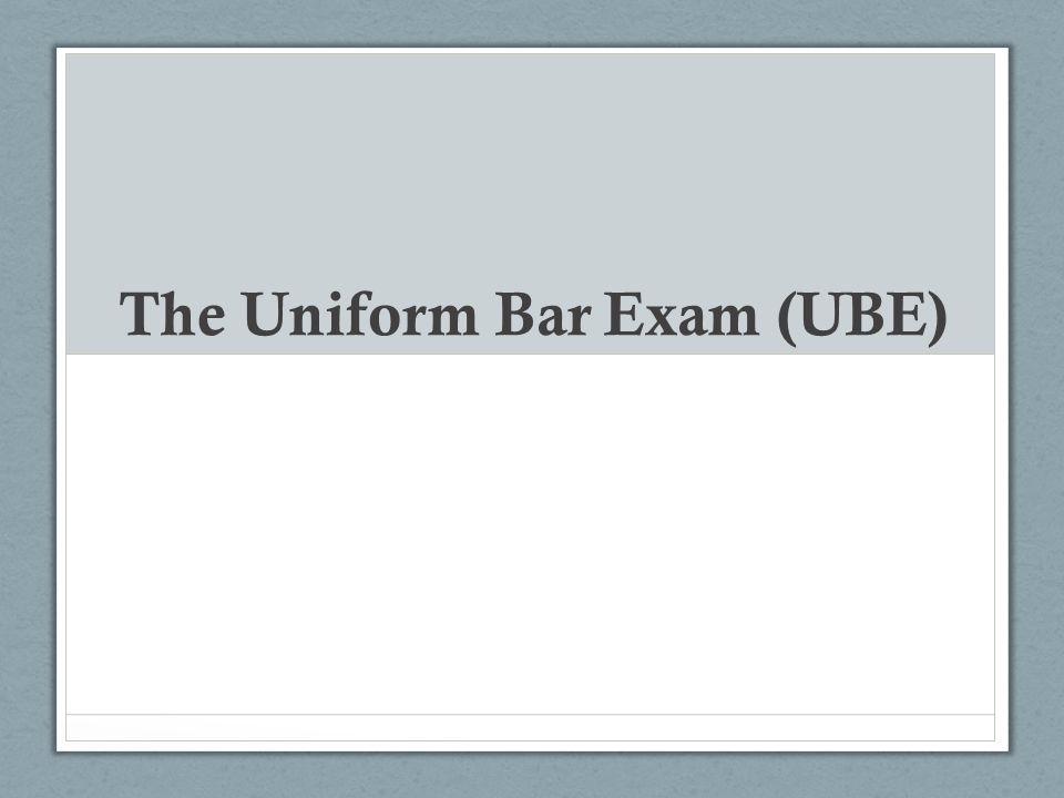 The UBE Jurisdictions offering the UBE Alabama Arizona Colorado Idaho Missouri Montana Nebraska New Hampshire North Dakota Utah Washington Wyoming UBE composition and weight The UBE is composed of the MBE, the MEE (6 essays), and the MPT (2 performance tests) Grading weight: MBE: 50% MEE: 30% MPT: 20% It is uniformly administered, graded, and scored by user jurisdictions and results in a portable score (for a period of time)