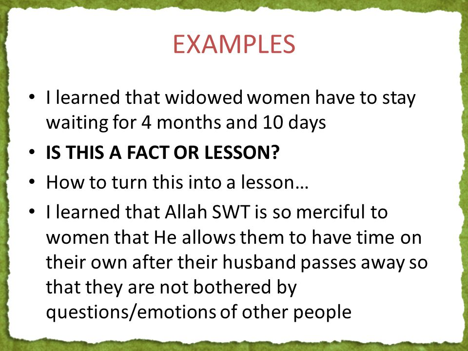 EXAMPLES I learned that widowed women have to stay waiting for 4 months and 10 days IS THIS A FACT OR LESSON.