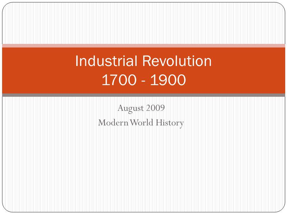 August 2009 Modern World History Industrial Revolution 1700 - 1900