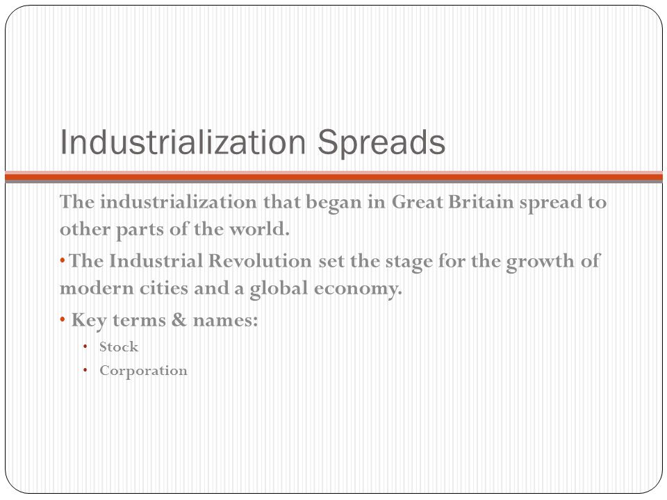 Industrialization Spreads The industrialization that began in Great Britain spread to other parts of the world.