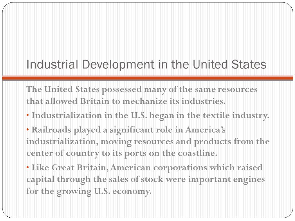 Industrial Development in the United States The United States possessed many of the same resources that allowed Britain to mechanize its industries.