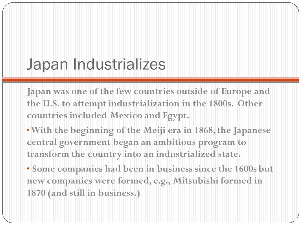 Japan Industrializes Japan was one of the few countries outside of Europe and the U.S.