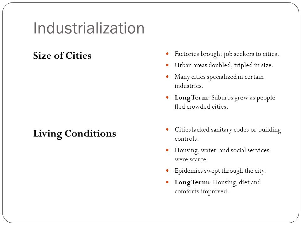 Industrialization Size of Cities Living Conditions Factories brought job seekers to cities.