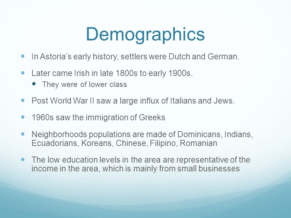 Demographics In Astoria's early history, settlers were Dutch and German.