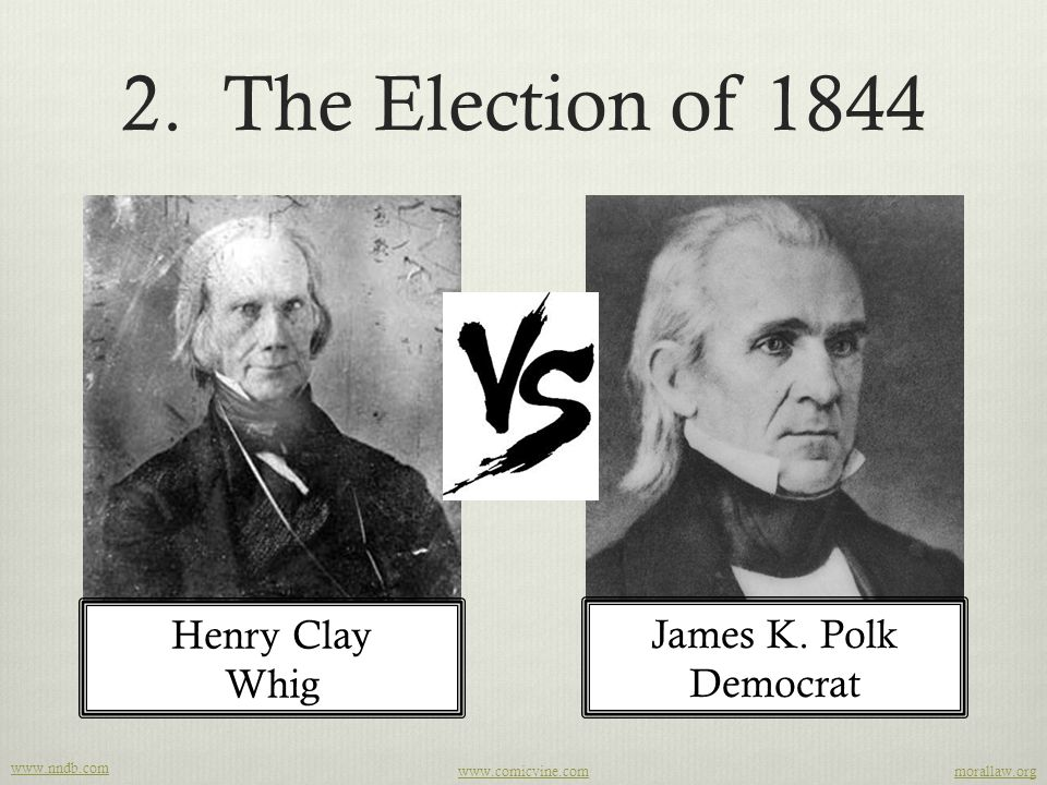 2.The Election of 1844 ‪ www.nndb.com Henry Clay Whig James K.
