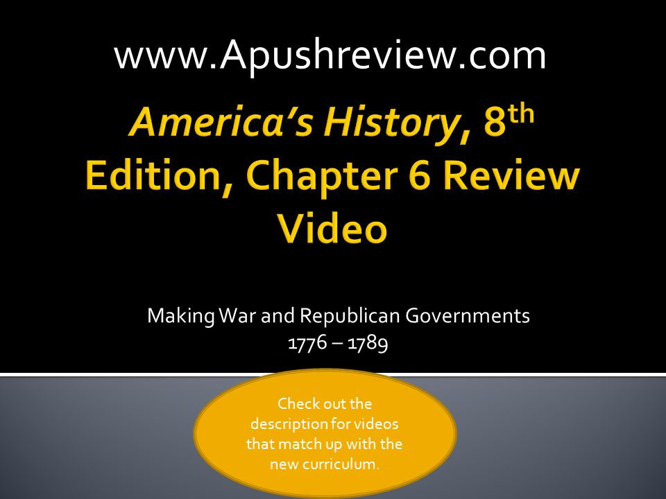 Making War and Republican Governments 1776 – 1789www.Apushreview.com Check out the description for videos that match up with the new curriculum.