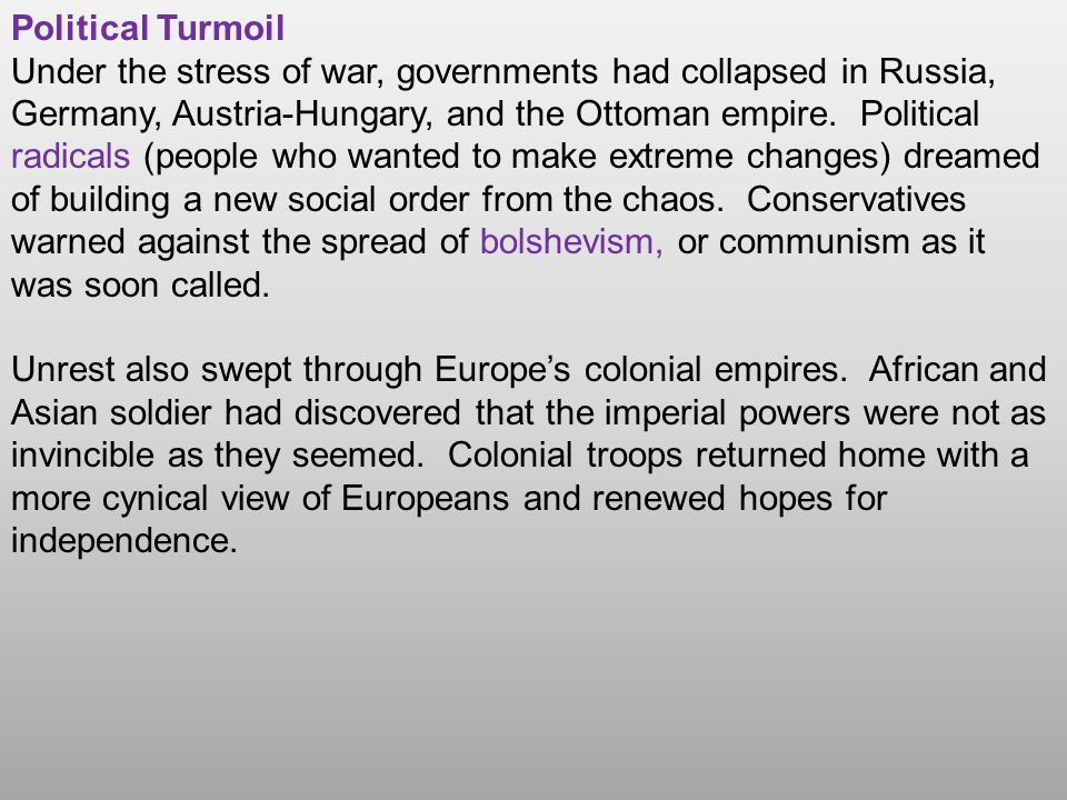 Political Turmoil Under the stress of war, governments had collapsed in Russia, Germany, Austria-Hungary, and the Ottoman empire. Political radicals (