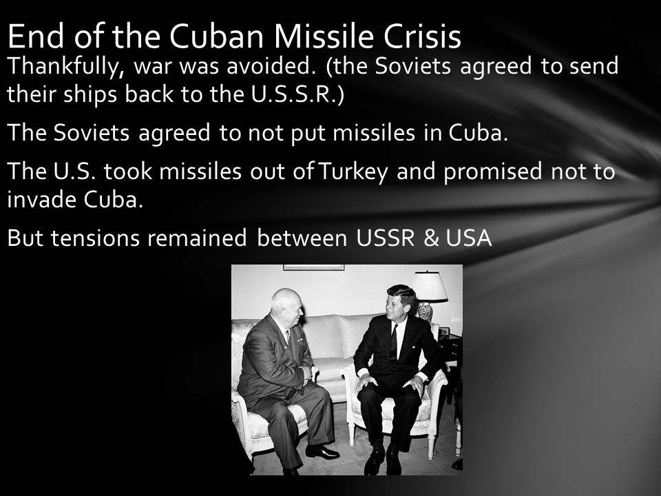 End of the Cuban Missile Crisis Thankfully, war was avoided.