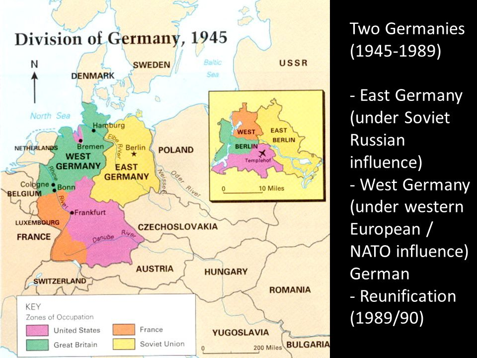 Two Germanies (1945-1989) - East Germany (under Soviet Russian influence) - West Germany (under western European / NATO influence) German - Reunification (1989/90)