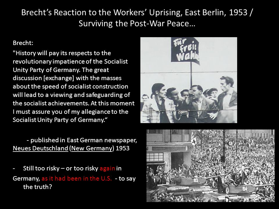 Brecht's Reaction to the Workers' Uprising, East Berlin, 1953 / Surviving the Post-War Peace… Brecht: History will pay its respects to the revolutionary impatience of the Socialist Unity Party of Germany.