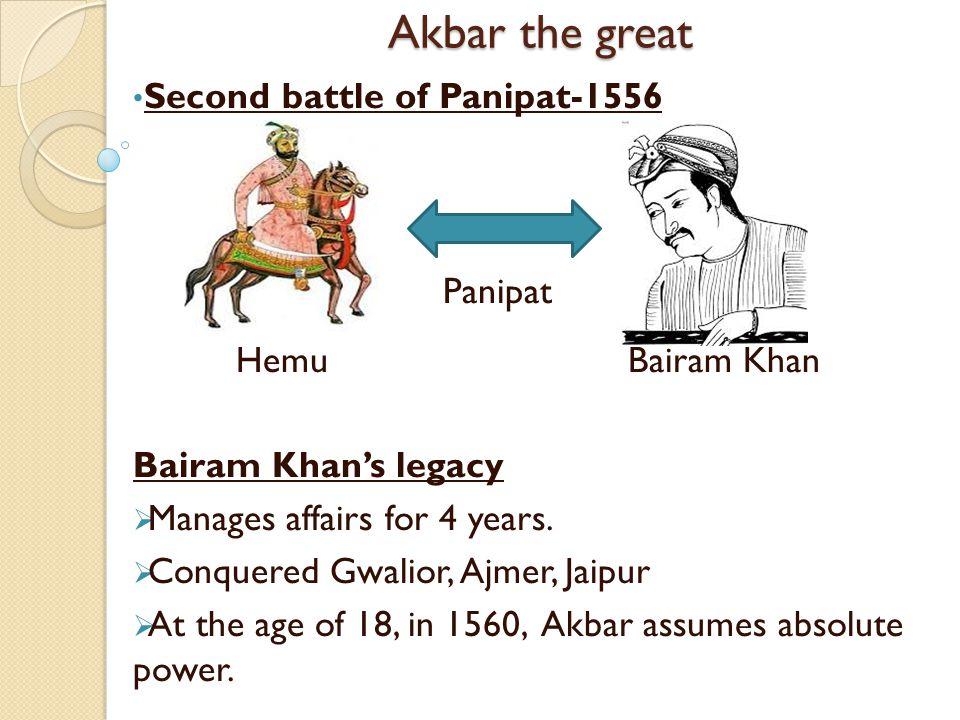 Akbar the great Second battle of Panipat-1556 Hemu Bairam Khan Bairam Khan's legacy  Manages affairs for 4 years.
