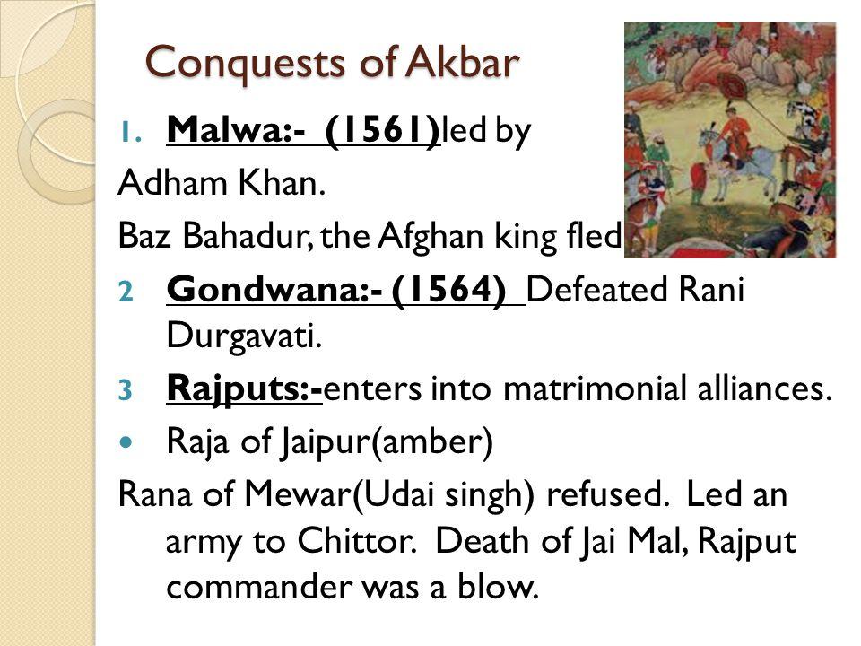 Conquests of Akbar 1.Malwa:- (1561)led by Adham Khan.