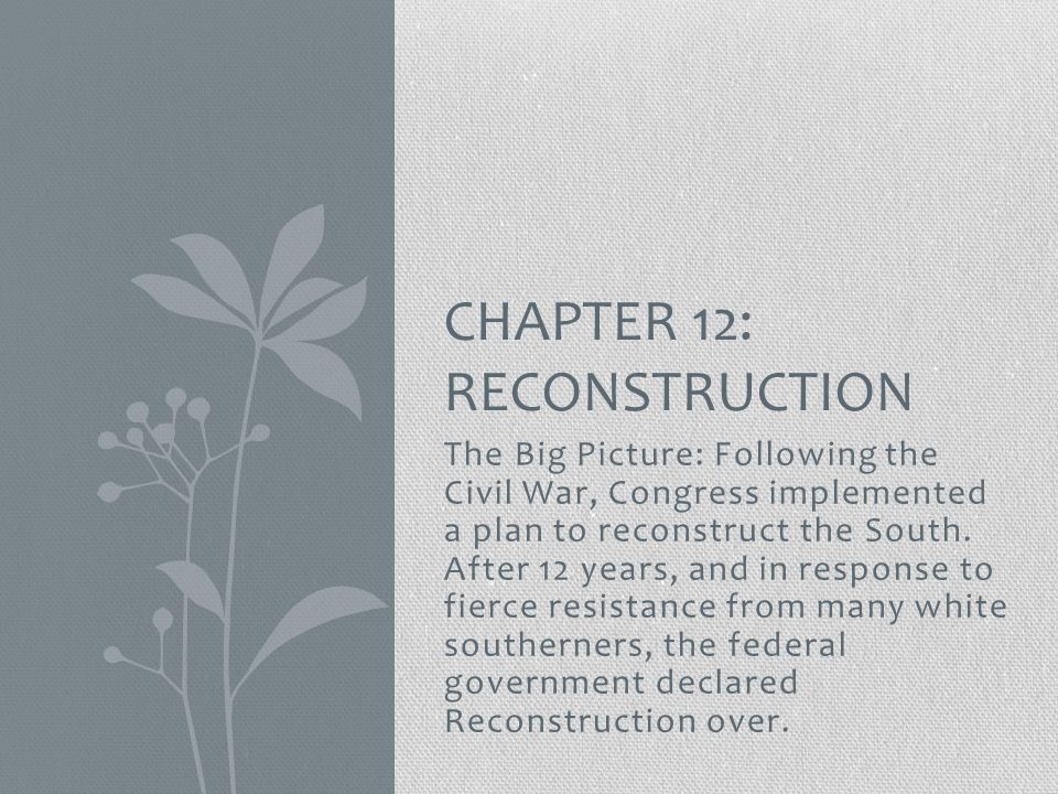 The Big Picture: Following the Civil War, Congress implemented a plan to reconstruct the South.