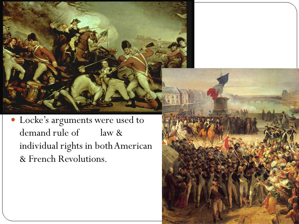Locke's arguments were used to demand rule oflaw & individual rights in both American & French Revolutions.