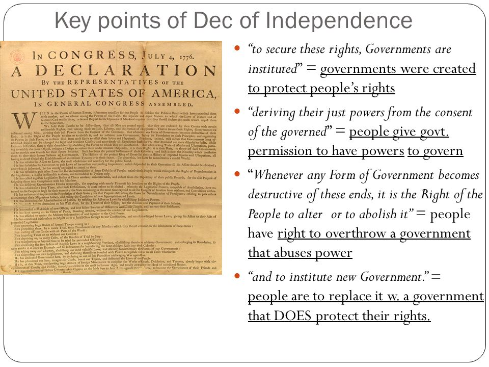 """Key points of Dec of Independence """"to secure these rights, Governments are instituted"""" = governments were created to protect people's rights """"deriving"""