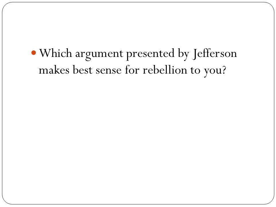 Which argument presented by Jefferson makes best sense for rebellion to you?