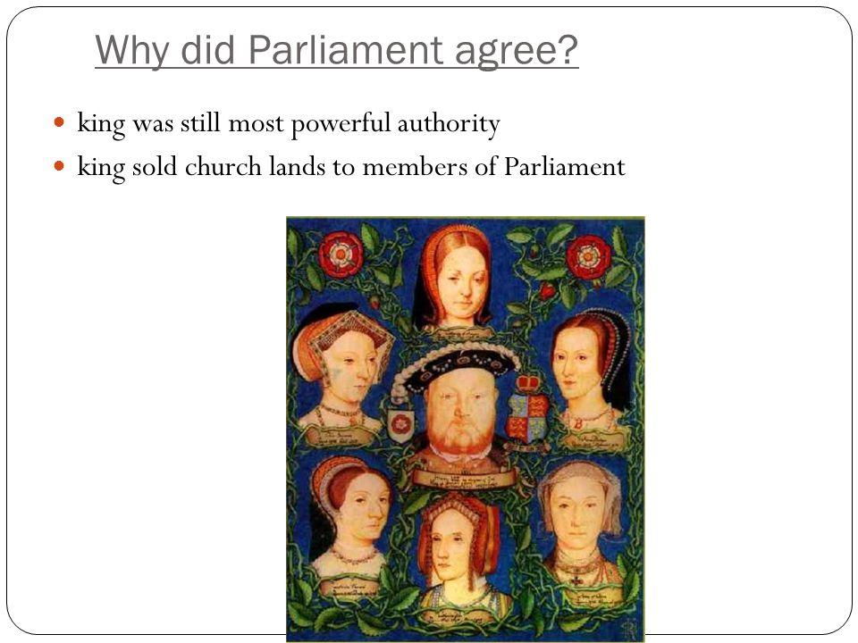 Why did Parliament agree? king was still most powerful authority king sold church lands to members of Parliament
