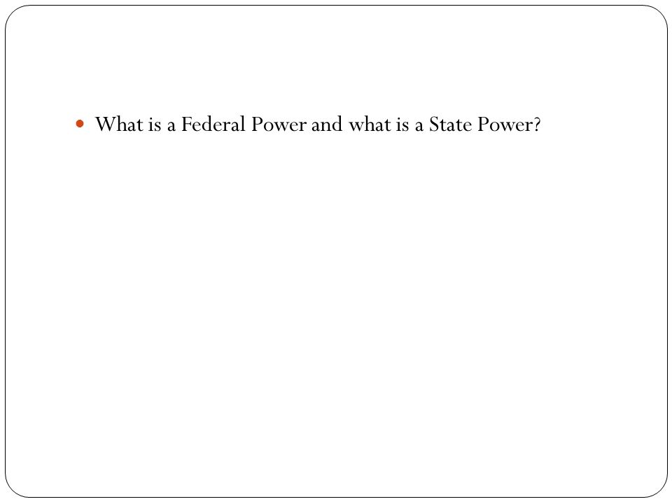 What is a Federal Power and what is a State Power?