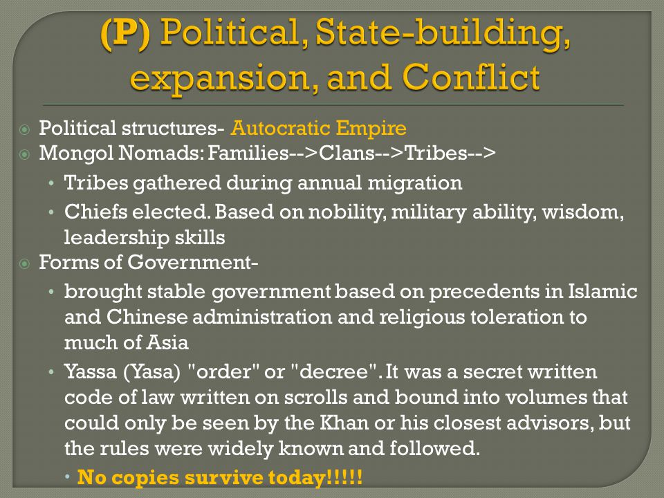  Political structures- Autocratic Empire  Mongol Nomads: Families-->Clans-->Tribes--> Tribes gathered during annual migration Chiefs elected. Based