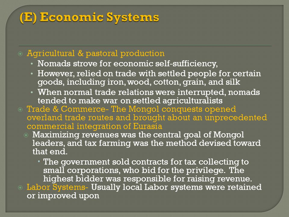  Agricultural & pastoral production Nomads strove for economic self-sufficiency, However, relied on trade with settled people for certain goods, incl