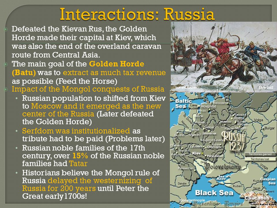 Defeated the Kievan Rus, the Golden Horde made their capital at Kiev, which was also the end of the overland caravan route from Central Asia.  The