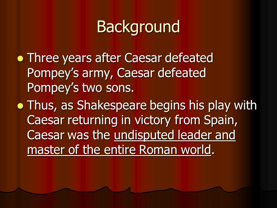 Background Three years after Caesar defeated Pompey's army, Caesar defeated Pompey's two sons. Three years after Caesar defeated Pompey's army, Caesar