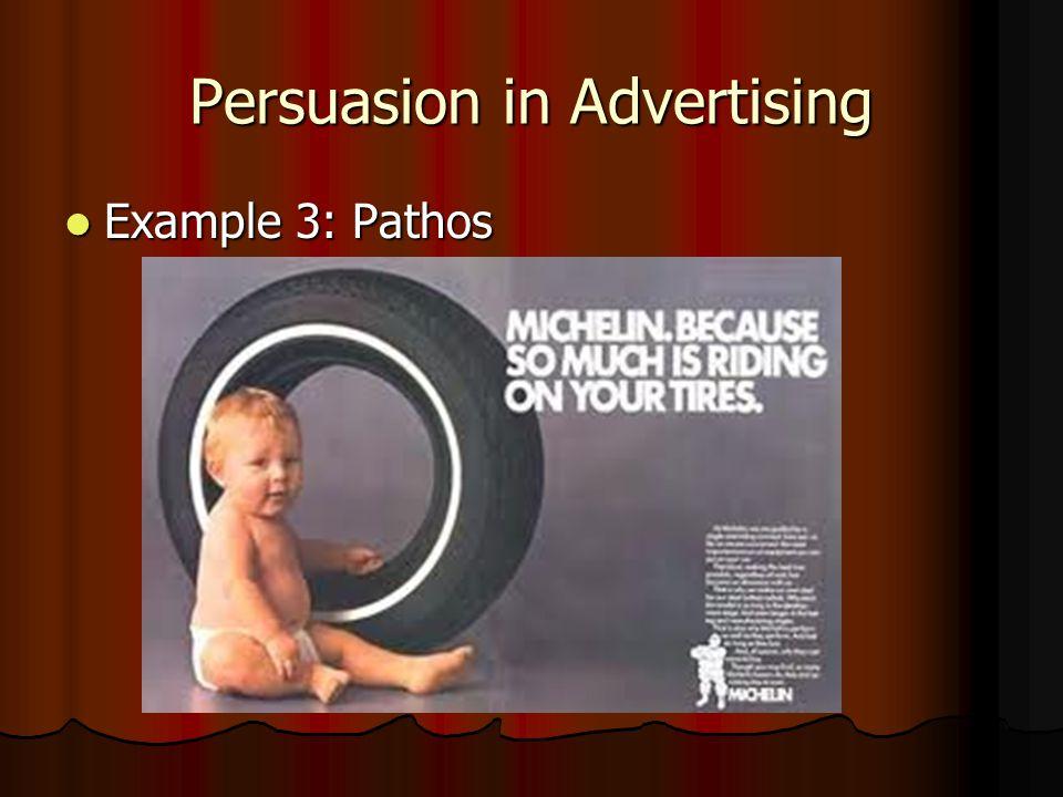 Persuasion in Advertising Example 3: Pathos Example 3: Pathos