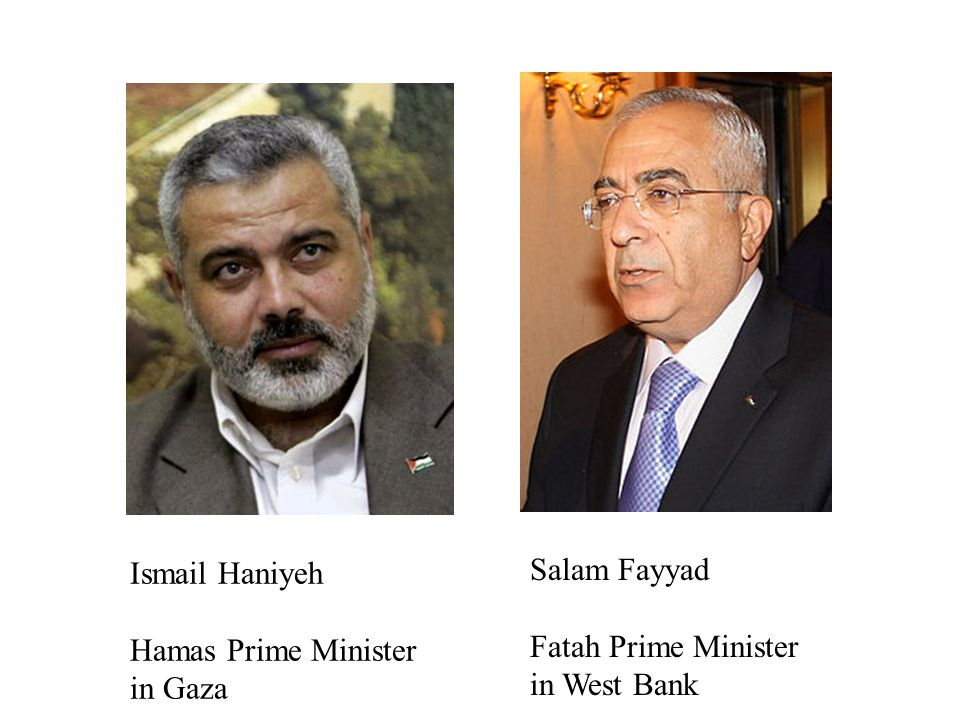 Salam Fayyad Fatah Prime Minister in West Bank Ismail Haniyeh Hamas Prime Minister in Gaza