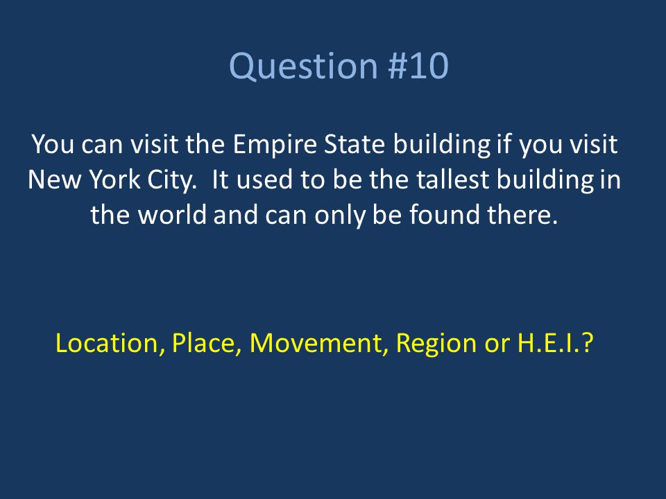 Question #10 You can visit the Empire State building if you visit New York City. It used to be the tallest building in the world and can only be found