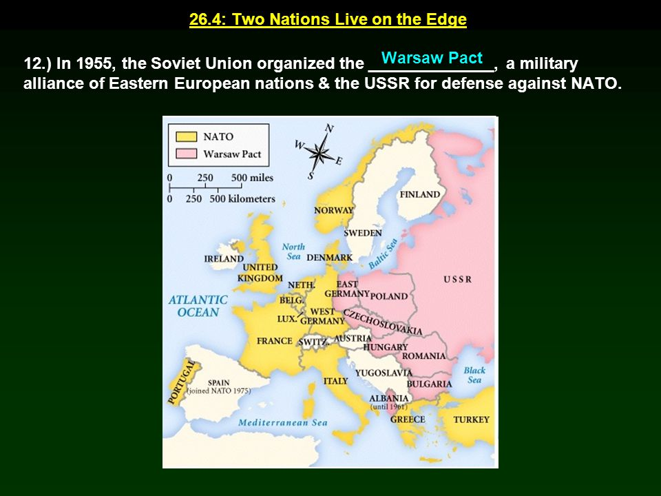 26.4: Two Nations Live on the Edge 12.) In 1955, the Soviet Union organized the ______________, a military alliance of Eastern European nations & the