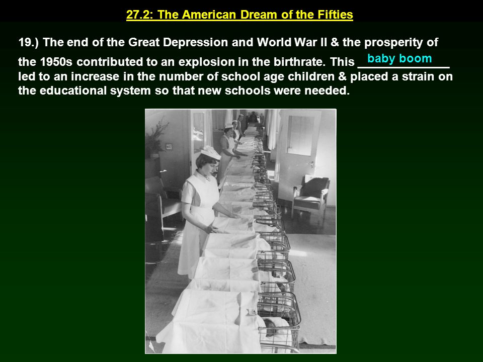 19.) The end of the Great Depression and World War II & the prosperity of the 1950s contributed to an explosion in the birthrate. This ______________