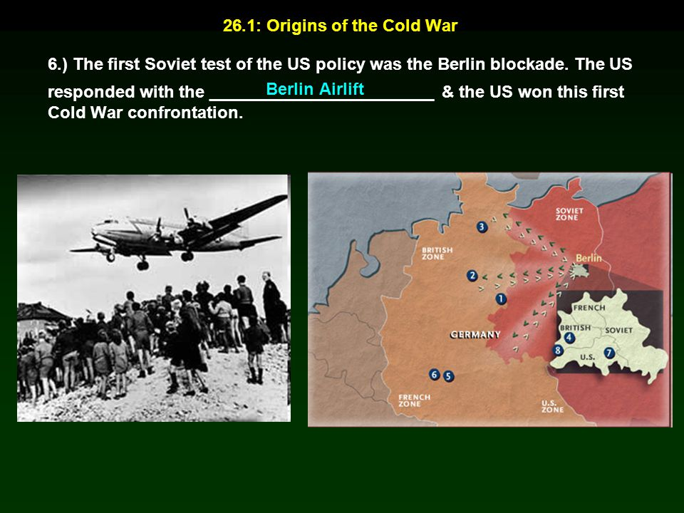 6.) The first Soviet test of the US policy was the Berlin blockade. The US responded with the ________________________ & the US won this first Cold Wa