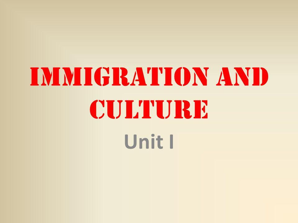 Immigration and Culture Unit I