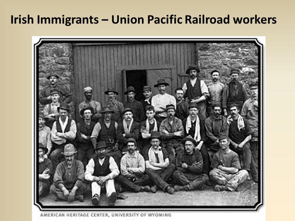 Irish Immigrants – Union Pacific Railroad workers
