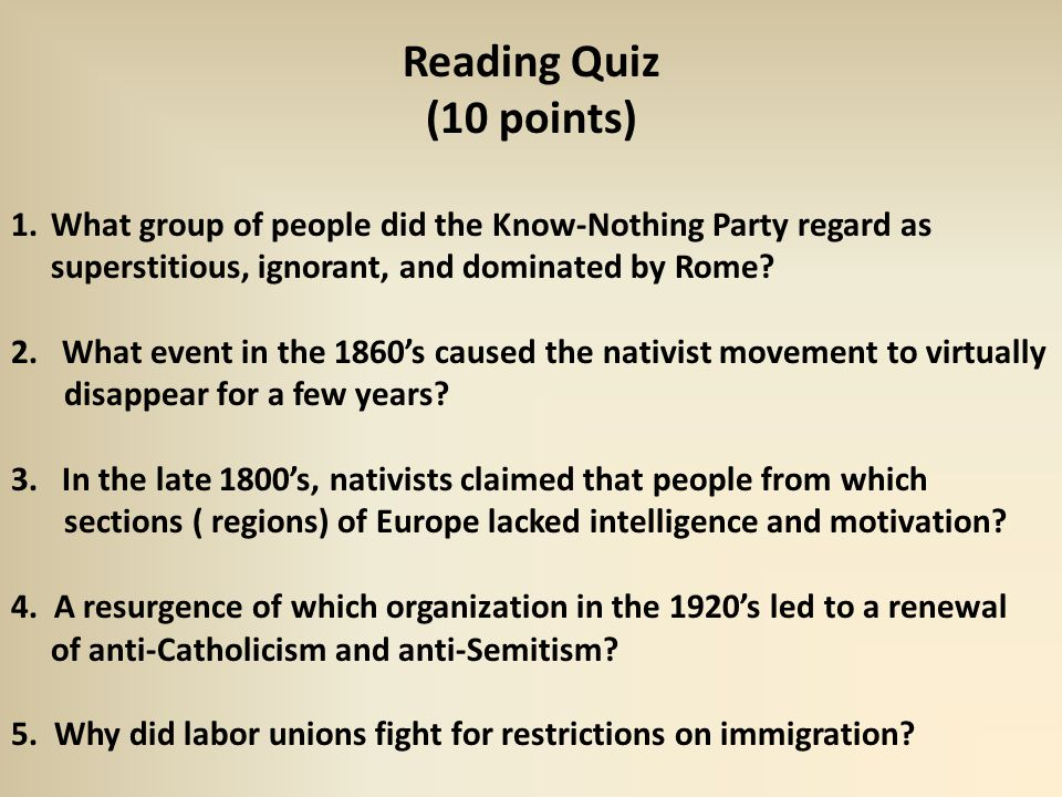 Reading Quiz (10 points) 1.What group of people did the Know-Nothing Party regard as superstitious, ignorant, and dominated by Rome.
