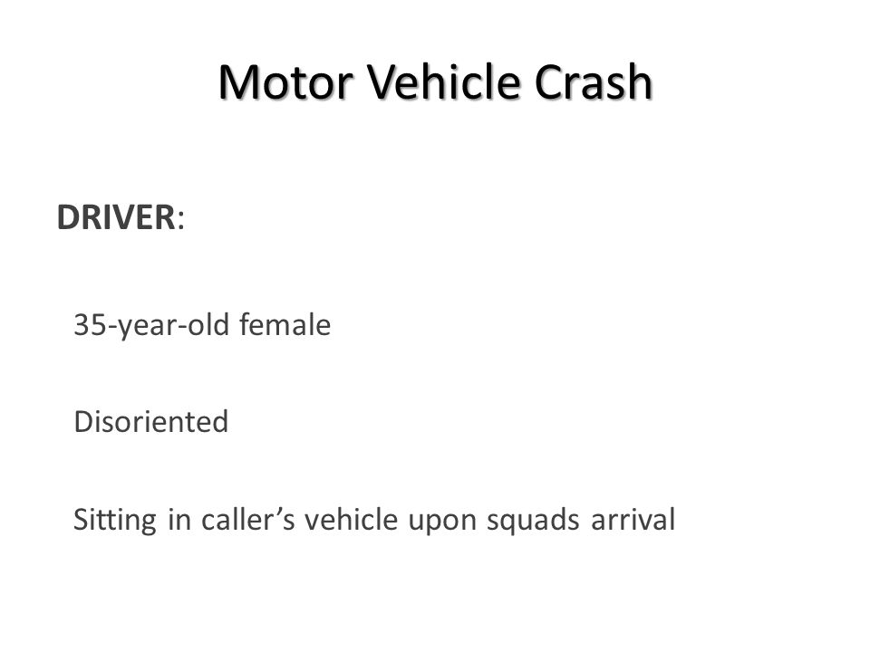 Motor Vehicle Crash DRIVER:  35-year-old female  Disoriented  Sitting in caller's vehicle upon squads arrival