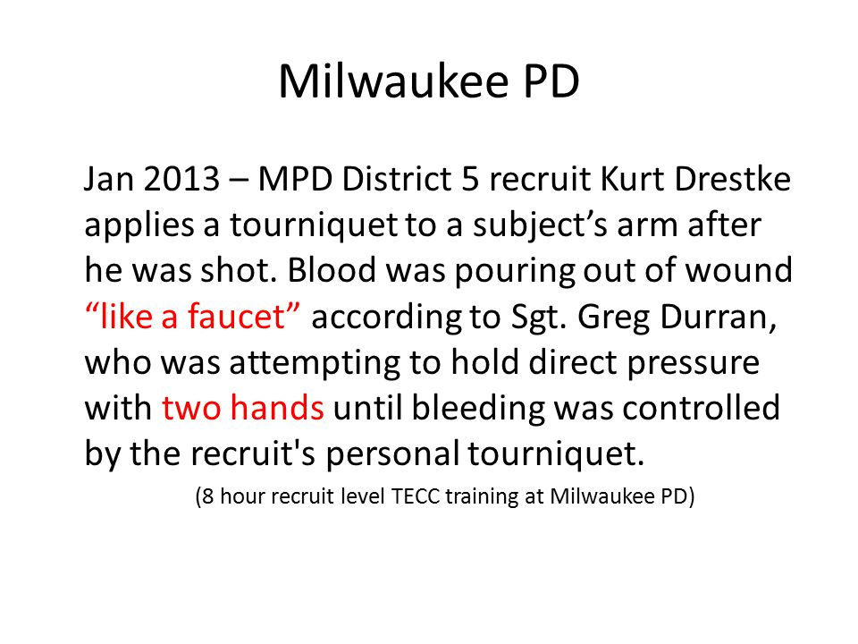 Jan 2013 – MPD District 5 recruit Kurt Drestke applies a tourniquet to a subject's arm after he was shot.