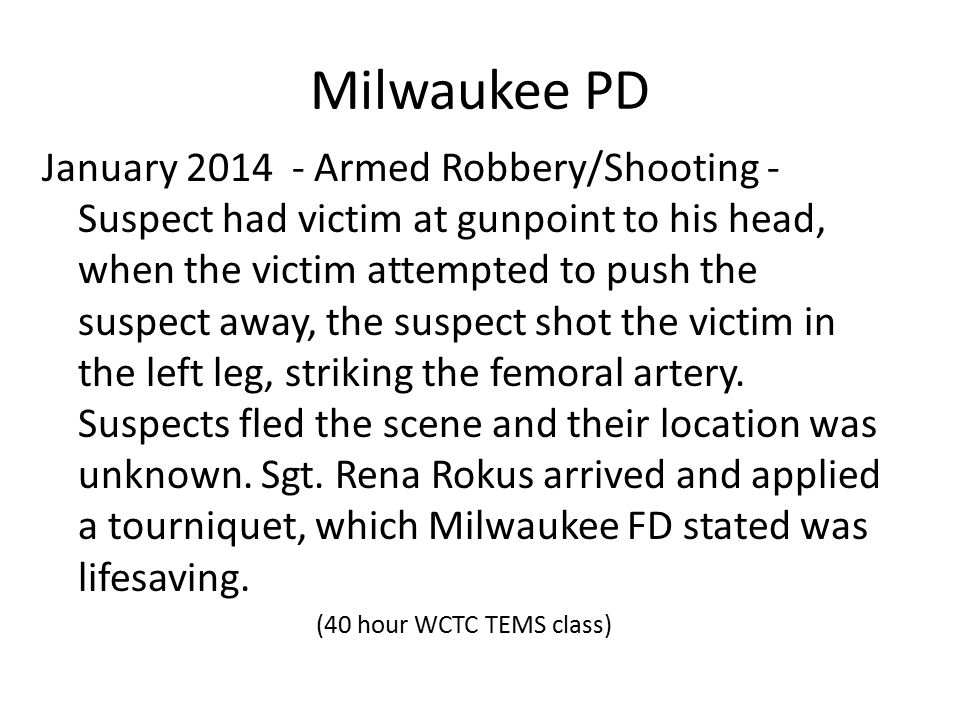 Milwaukee PD January 2014 - Armed Robbery/Shooting - Suspect had victim at gunpoint to his head, when the victim attempted to push the suspect away, the suspect shot the victim in the left leg, striking the femoral artery.