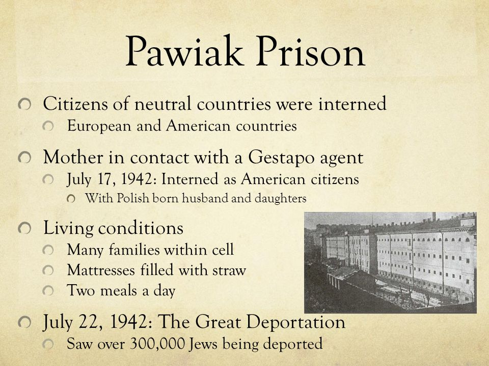 Pawiak Prison Citizens of neutral countries were interned European and American countries Mother in contact with a Gestapo agent July 17, 1942: Intern