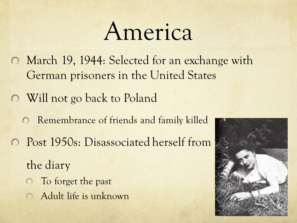 America March 19, 1944: Selected for an exchange with German prisoners in the United States Will not go back to Poland Remembrance of friends and fami