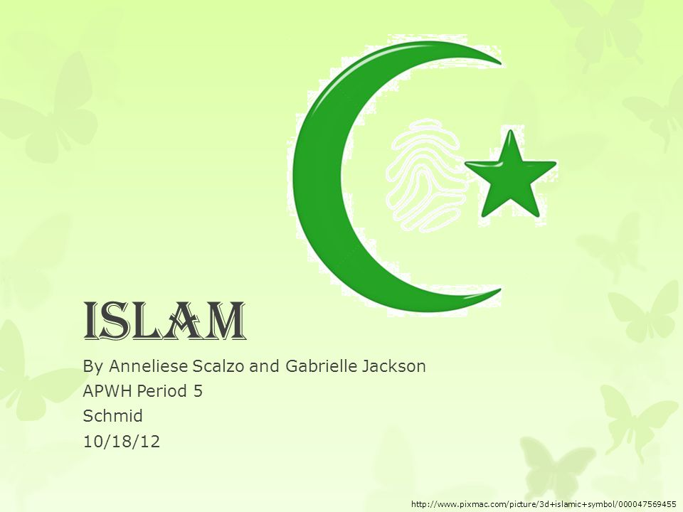 Islam By Anneliese Scalzo and Gabrielle Jackson APWH Period 5 Schmid 10/18/12 http://www.pixmac.com/picture/3d+islamic+symbol/000047569455
