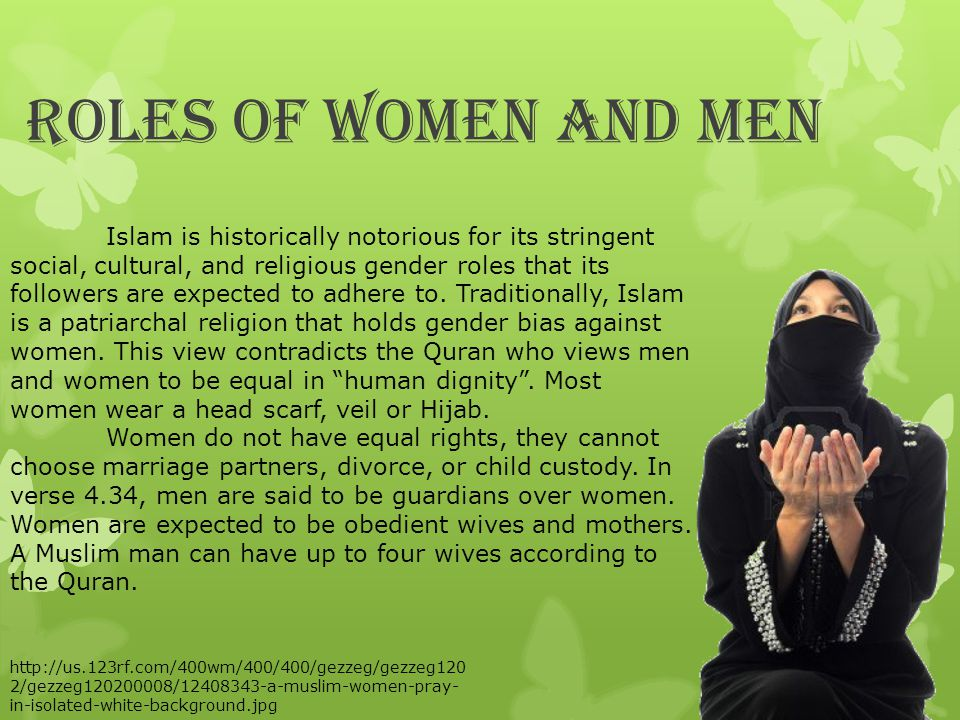 Roles of Women and Men Islam is historically notorious for its stringent social, cultural, and religious gender roles that its followers are expected to adhere to.