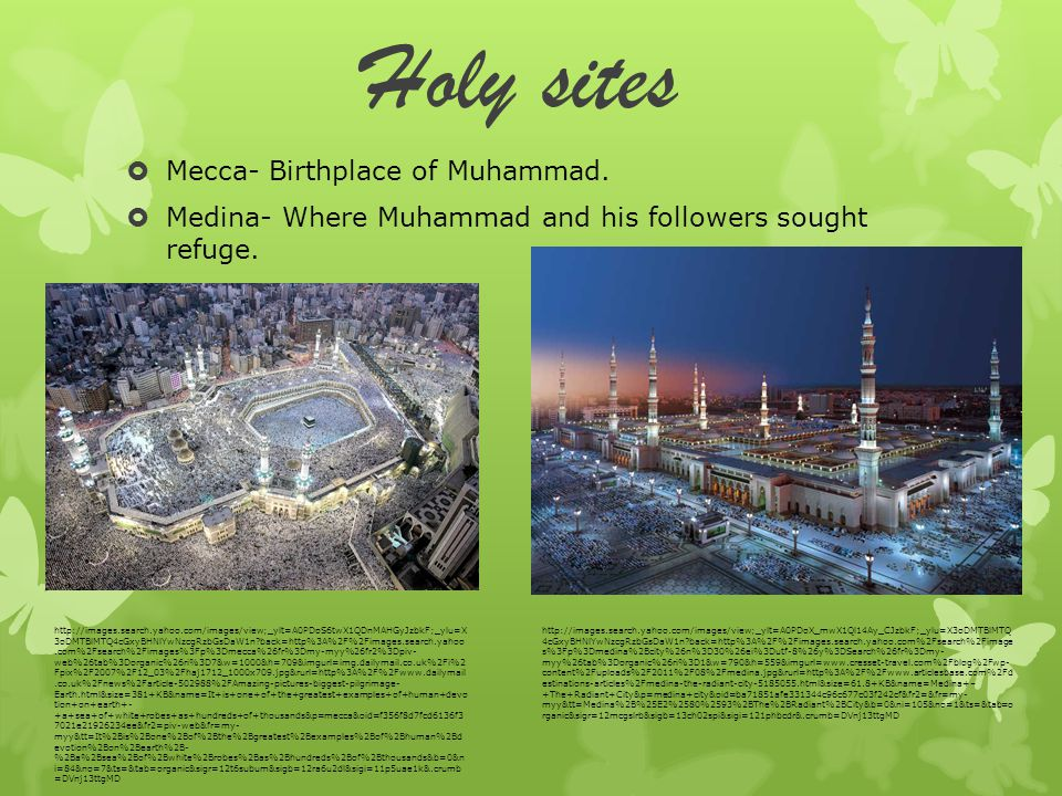 Holy sites  Mecca- Birthplace of Muhammad.