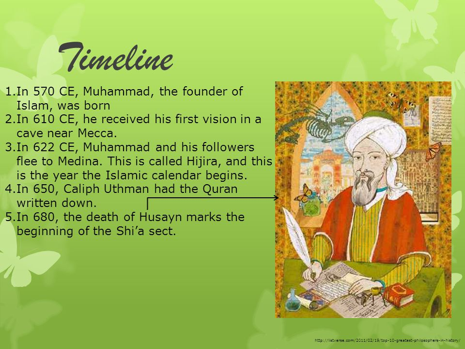 Timeline 1.In 570 CE, Muhammad, the founder of Islam, was born 2.In 610 CE, he received his first vision in a cave near Mecca.