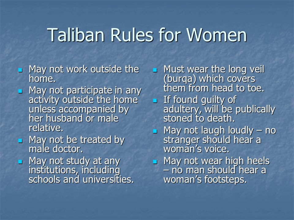Taliban Rules for Women May not work outside the home.