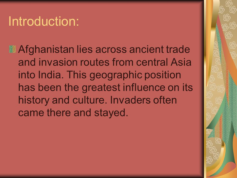Introduction: Afghanistan lies across ancient trade and invasion routes from central Asia into India.
