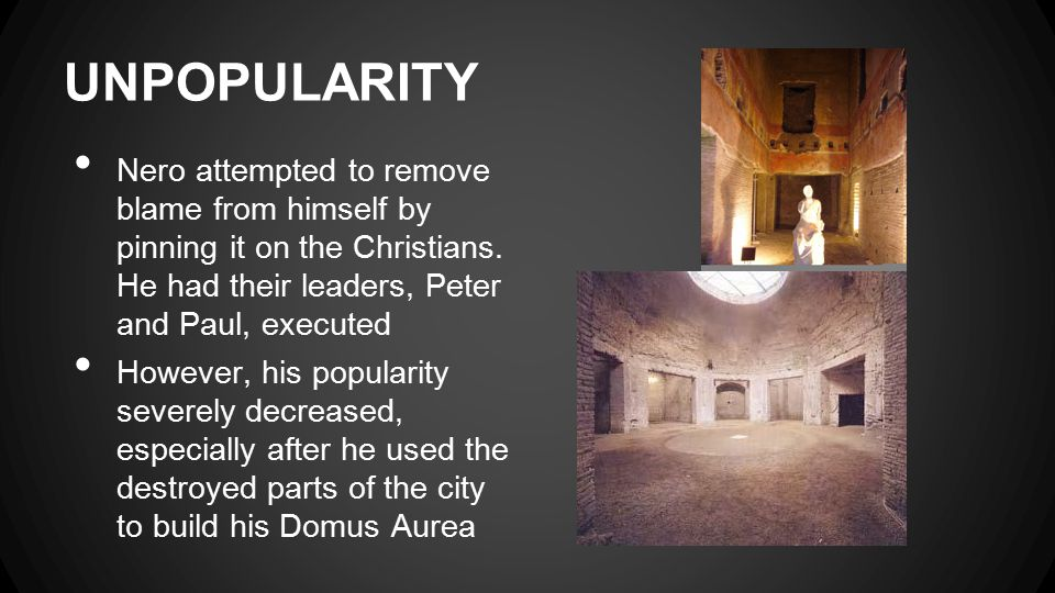 UNPOPULARITY Nero attempted to remove blame from himself by pinning it on the Christians.