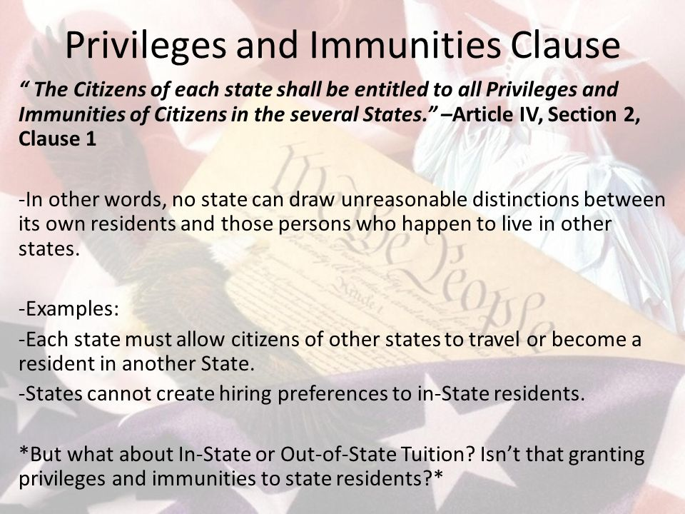 "Privileges and Immunities Clause "" The Citizens of each state shall be entitled to all Privileges and Immunities of Citizens in the several States."" –"