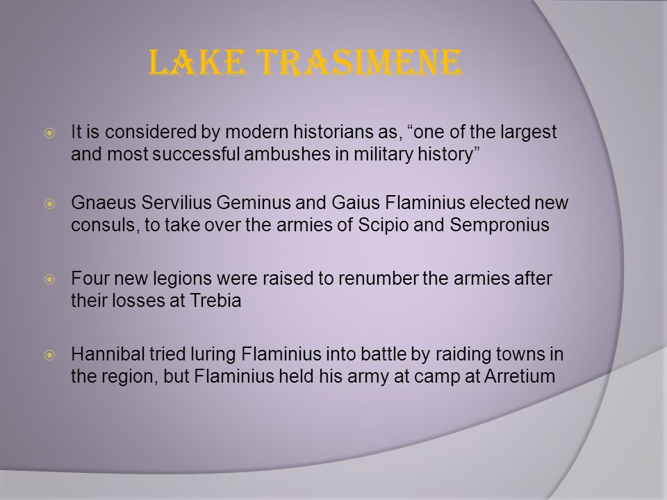 """Lake Trasimene  It is considered by modern historians as, """"one of the largest and most successful ambushes in military history""""  Gnaeus Servilius Ge"""