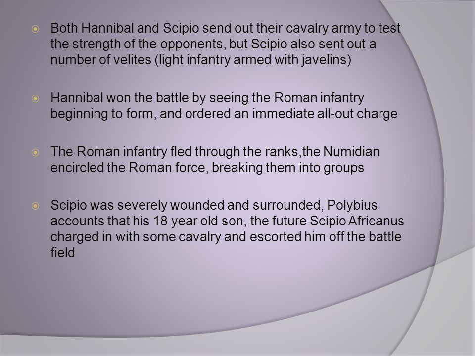  Both Hannibal and Scipio send out their cavalry army to test the strength of the opponents, but Scipio also sent out a number of velites (light infa